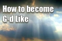 How to become G-d like